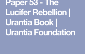 Paper 53 – The Lucifer Rebellion | Urantia Book