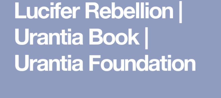 Paper 53 – The Lucifer Rebellion | Urantia Book